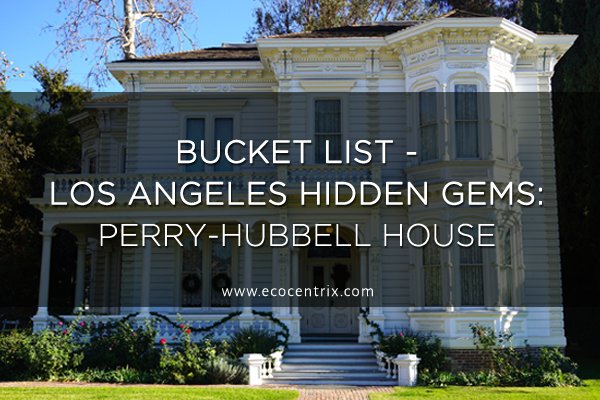 Bucket List - Los Angeles Hidden Gems: Perry-Hubbell House
