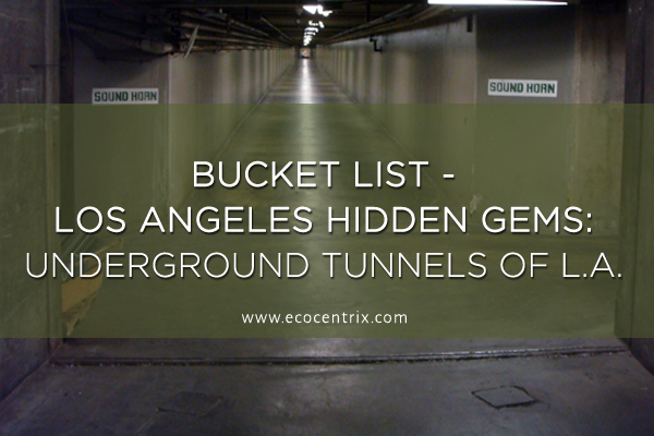 Bucket List - Los Angeles Hidden Gems LA tunnels